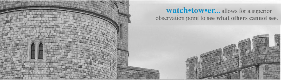 Watchtower... allows for a superior observation point to see what others cannot see.